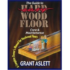 A Complete Owners Manual for Hardwood Floors
